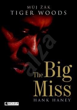 The Big Miss: Můj žák Tiger Woods - Hank Haney