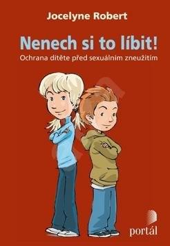 Nenech si to líbit !: Ochrana dítěte před sexuálním zneužitím - Robert Jocelyne