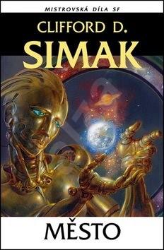 Město: Mistrovská díla SF - Clifford D. Simak
