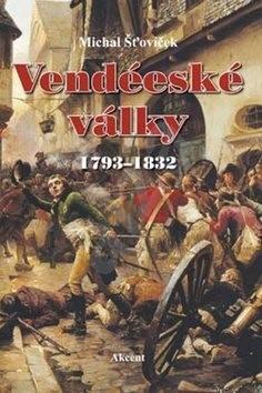 Vendéeské války: 1793-1832 - Michal Šťovíček