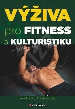 Výživa pro fitness a kulturistiku - Ivan Mach; Jiří Borkovec