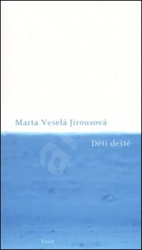 Děti deště - Marta Veselá Jirousová