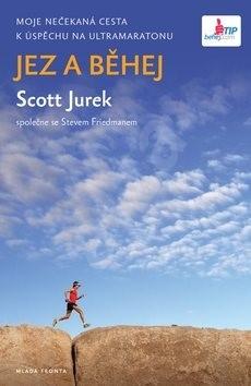 Jez a běhej: Moje nečekaná cesta  k úspěchu na Ultramaratonu - Scott Jurek; Steve Friedman