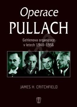 Operace Pullach: Gehlenova organizece v letech 1948-1956 - Jame H. Critchfield
