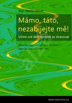 Mámo, táto, nezabíjejte mě!: Učme své děti správně se stravovat - Martin Jelínek