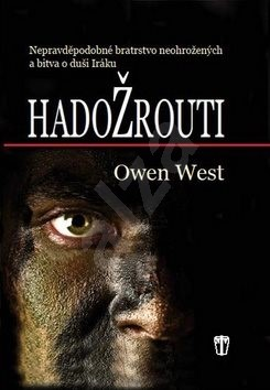 Hadožrouti: Nepravděpodobné bratrstvo neohrožených a bitva o duši Iráku - Owen West; Martin Čížek