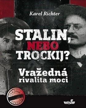 Stalin, nebo Trockij? Vražedná rivalita moci - Karel Richter