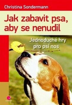 Jak zabavit psa, aby se nenudil: Jednoduché hry pro psí nos - Christina Sondermann