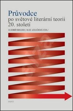 Průvodce po světové literární teorii 20. století - Vladimír Macura; Alice Jedličková