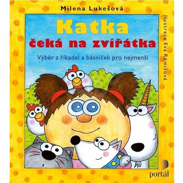 Katka čeká na zvířátka: Výběr z říkadel a básniček pro nejmenší - Milena Lukešová