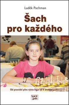 Šach pro každého: Od pravidel přes vývin figur až k analýze partií - Luděk Pachman