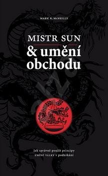 Mistr Sun a umění obchodu: Jak správně použít principy Umění války v podnikání - Mark R. McNeilly; Mistr Sun
