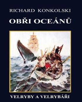 Obři oceánů: Velryby a velrybáři - Richard Konkolski