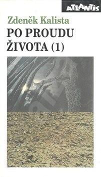 Po proudu života 1.díl - Zdeněk Kalista