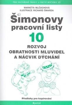 Šimonovy pracovní listy 10: Rozvoj obratnosti mluvidel a nácvik dýchání - Markéta Mlčochová