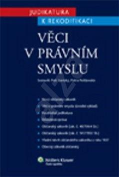 Věci v právním smyslu: Judikatura k rekodifikaci - Petra Polišenská; Petr Lavický