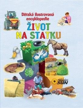 Život na statku Dětská ilustrovaná encyklopedie: Dětská ilustrovaná encyklopedie -