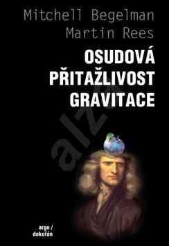 Osudová přitažlivost gravitace - Mitchell Begelman; Martin Rees