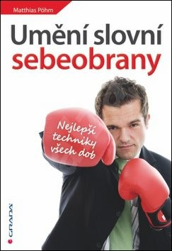 Umění slovní sebeobrany: Nejlepší techniky všech dob - Matthias Pöhm