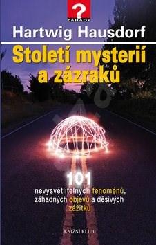 Století mysterií a zázraků: 101 nevysvětlitelných fenomenů, záhadných objevů a děsivých zážitků - Hartwig Hausdorf