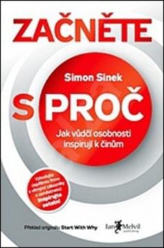 Začněte s proč: Jak vůdčí osobnosti inspirují k činům - Simon Sinek