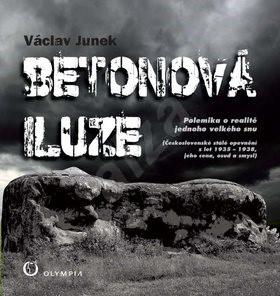 Betonová iluze: Polemika o realitě jednoho velkého snu - Václav Junek