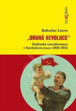 Druhá revoluce: Stalinská transformace v Sovětském svazu 1928-1934 - Bohuslav Litera