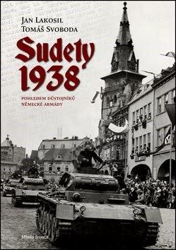 Sudety 1938: Pohledem důstojníků německé armády - Jan Lakosil; Tomáš Svoboda