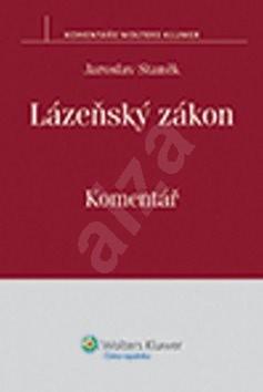 Lázeňský zákon: Komentář - Jaroslav Staněk