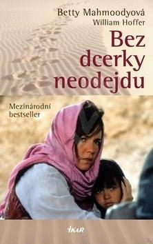 Bez dcerky neodejdu: Mezinárodní bestseller - Betty Mahmoodyová