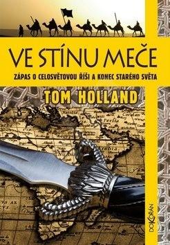 Ve stínu meče: Zápas o celosvětovou říši a konec starého světa - Tom Holland