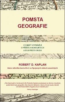 Pomsta geografie: Co mapy vyprávějí o příštích konfliktech a boji proti osudu - Robert S. Kaplan