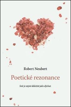 Poetické rezonance: Snít je stejně důležité jako dýchat - Robert Neubert