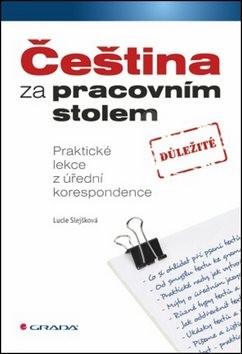 Čeština za pracovním stolem: Praktické lekce z úřední korespondence - Lucie Slejšková