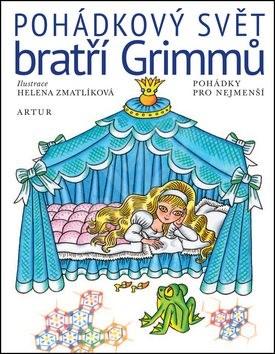 Pohádkový svět bratří Grimmů: Pohádky pro nejmenší - Wilhelm Grimm; Jacob Grimm; Helena Zmatlíková