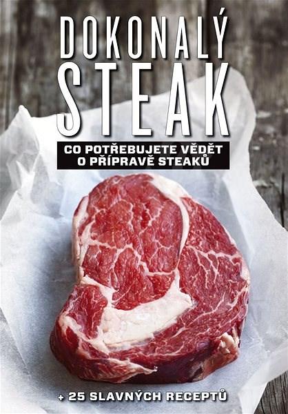 Dokonalý steak: Co potřebujute vědět o přípravě steaků + 25 slavných receptů - Marcus Polman