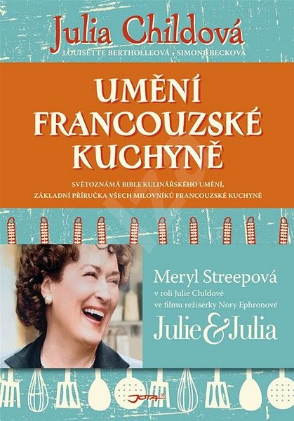 Umění francouzské kuchyně - Julia Childová; Louisette Bertholleová; Simone Becková