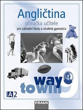 Angličtina 9 Way to Win Příručka učitele: Pro základní školy a víceletá gymnázia - Lucie Betáková; Kateřina Dvořáková