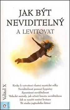Jak být neviditelný a levitovat -