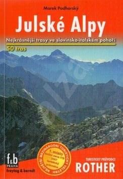 Julské Alpy: Nejkrásnější trasy ve slovinsko-italském pohoří - Marek Podhorský