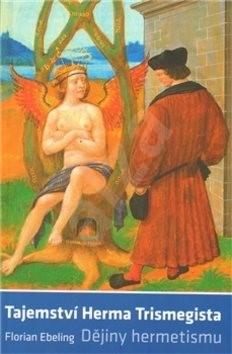Tajemství Herma Trismegista: Dějiny hermetismu - Florián Ebeling