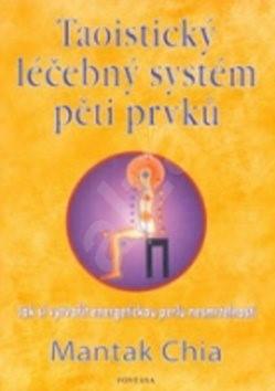 Taoistický léčebný systém pěti prvků: Jak si vytvořit energetickou perlu - Mantak Chia