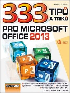 333 tipů a triků pro MS Office 2013 - Karel Klatovský