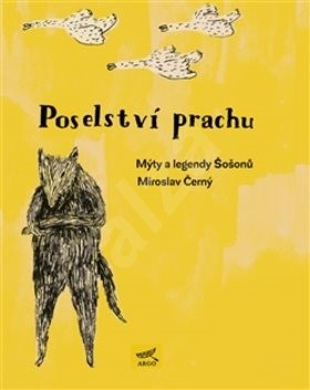 Poselství prachu: Mýty a legendy Šošonů - Miroslav Černý