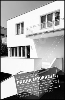 Praha moderní II.: Velký průvodce po architektuře. 1900-1950 - Pavel Hroch; Zdeněk Lukeš