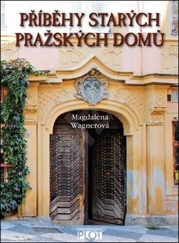 Příběhy starých pražských domů - Magdalena Wagnerová