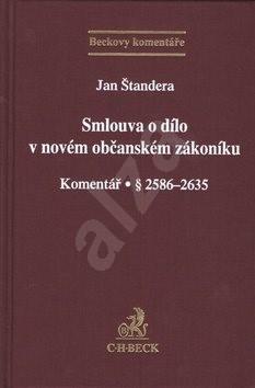 Smlouva o dílo v novém občanském zákoníku: Komentář § 2586-2635 - Jan Štandera