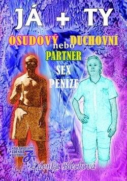 Já + Ty Osudový nebo duchovní partner: Sex Peníze - Zdenka Blechová