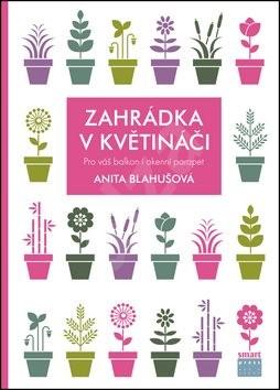 Zahrádka v květináči: Pro váš balkon i okenní parapet - Anita Blahušová