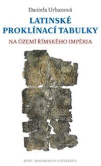 Latinské proklínací tabulky: Na území římského impéria - Daniela Urbanová